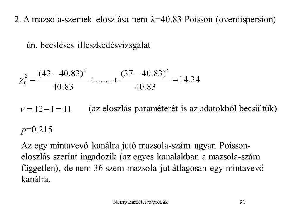 Nemparaméteres próbák91 2. A mazsola-szemek eloszlása nem =40.83 Poisson (overdispersion) ún. becsléses illeszkedésvizsgálat (az eloszlás paraméterét