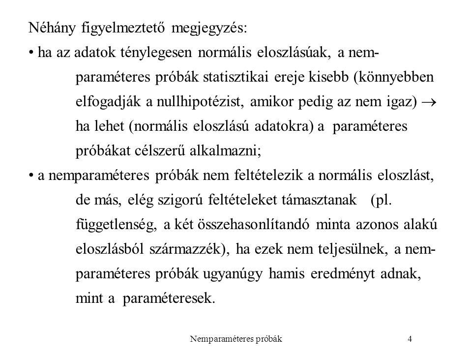 Nemparaméteres próbák5 Néhány figyelmeztető megjegyzés (folytatás): ha a próba eredménye szignifikáns (a nullhipotézist elutasítjuk), az is lehetséges, hogy a nullhipotézis (pl.