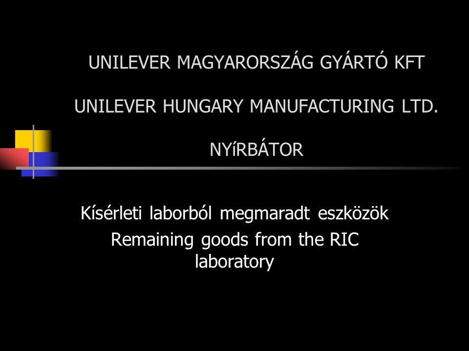 UNILEVER MAGYARORSZÁG GYÁRTÓ KFT UNILEVER HUNGARY MANUFACTURING LTD. NYíRBÁTOR Kísérleti laborból megmaradt eszközök Remaining goods from the RIC labo