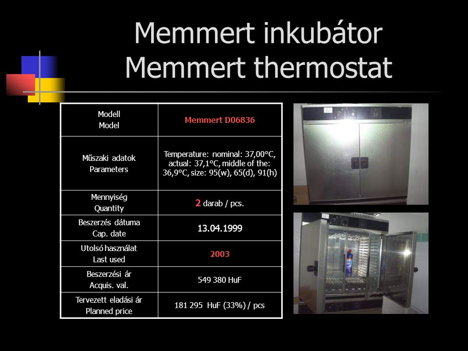 Memmert inkubátor Memmert thermostat Modell Model Memmert D06836 Műszaki adatok Parameters Temperature: nominal: 37,00°C, actual: 37,1°C, middle of th