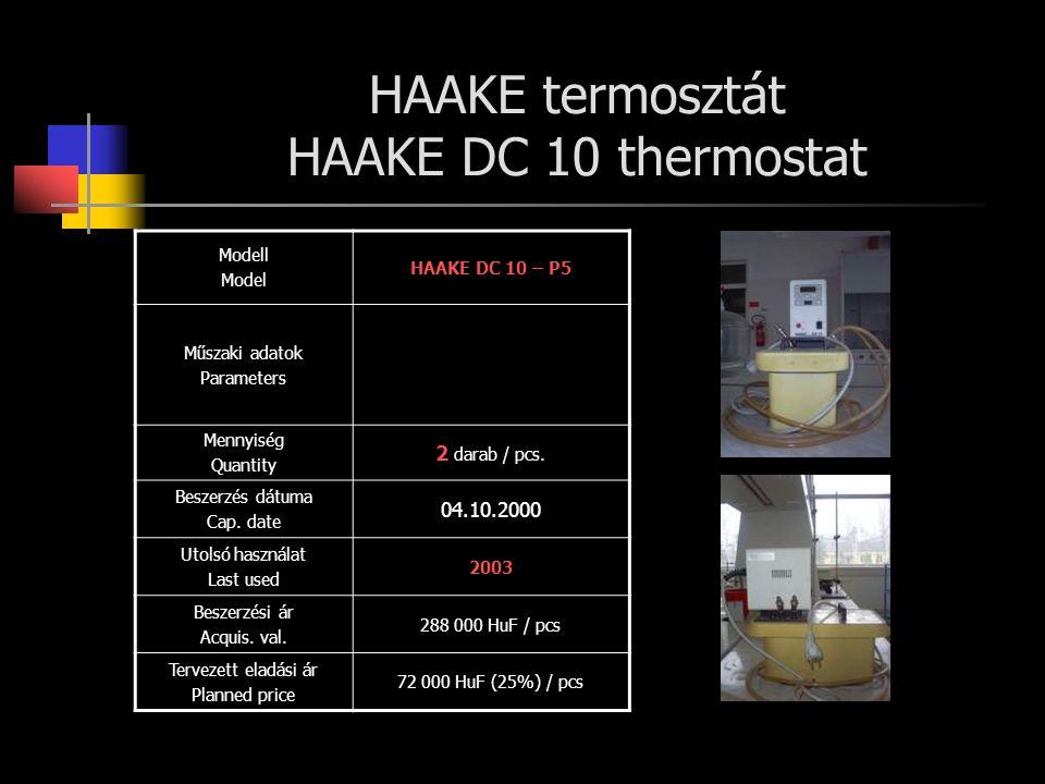 HAAKE termosztát HAAKE DC 10 thermostat Modell Model HAAKE DC 10 – P5 Műszaki adatok Parameters Mennyiség Quantity 2 darab / pcs. Beszerzés dátuma Cap