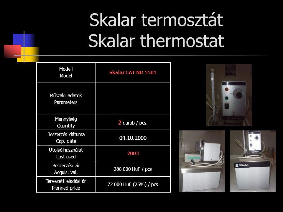 Skalar termosztát Skalar thermostat Modell Model Skalar CAT NR 5501 Műszaki adatok Parameters Mennyiség Quantity 2 darab / pcs. Beszerzés dátuma Cap.