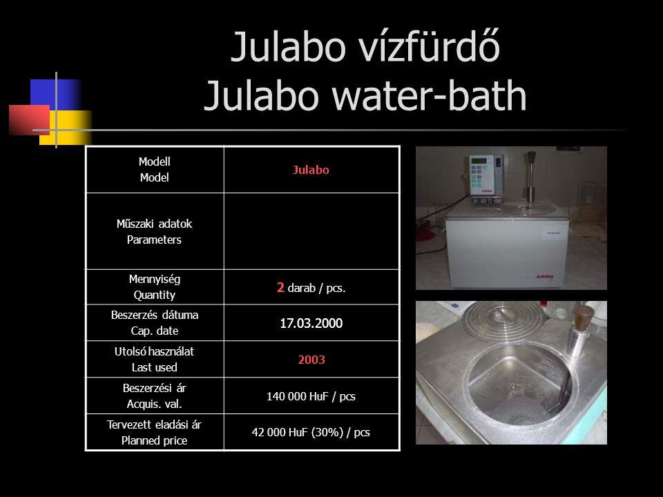 Julabo vízfürdő Julabo water-bath Modell Model Julabo Műszaki adatok Parameters Mennyiség Quantity 2 darab / pcs. Beszerzés dátuma Cap. date 17.03.200