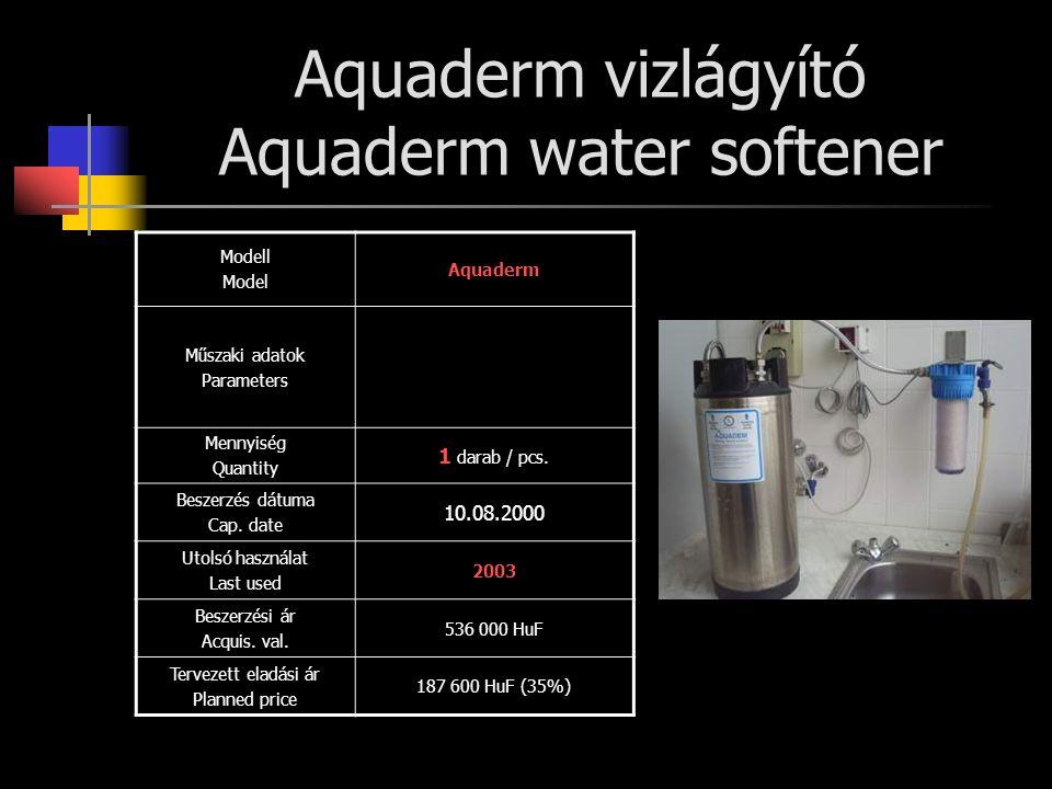 Aquaderm vizlágyító Aquaderm water softener Modell Model Aquaderm Műszaki adatok Parameters Mennyiség Quantity 1 darab / pcs. Beszerzés dátuma Cap. da