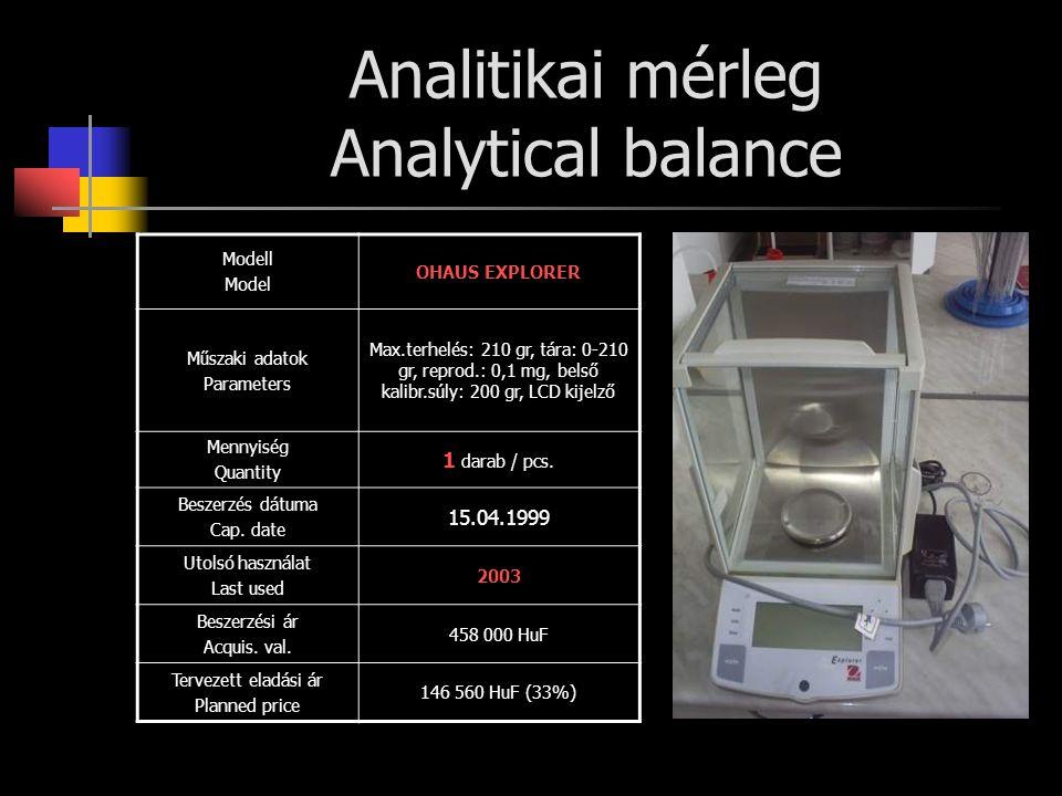 Analitikai mérleg Analytical balance Modell Model OHAUS EXPLORER Műszaki adatok Parameters Max.terhelés: 210 gr, tára: 0-210 gr, reprod.: 0,1 mg, belső kalibr.súly: 200 gr, LCD kijelző Mennyiség Quantity 1 darab / pcs.