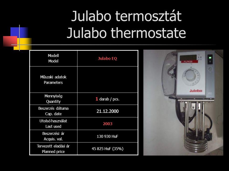 Julabo termosztát Julabo thermostate Modell Model Julabo EQ Műszaki adatok Parameters Mennyiség Quantity 1 darab / pcs. Beszerzés dátuma Cap. date 21.