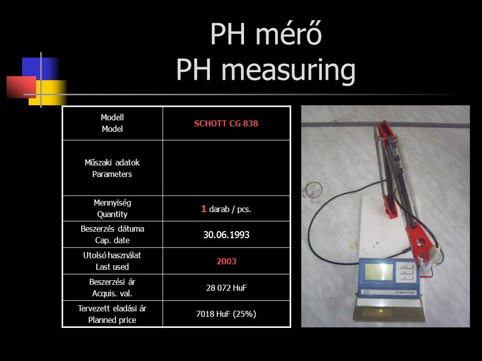PH mérő PH measuring Modell Model SCHOTT CG 838 Műszaki adatok Parameters Mennyiség Quantity 1 darab / pcs. Beszerzés dátuma Cap. date 30.06.1993 Utol