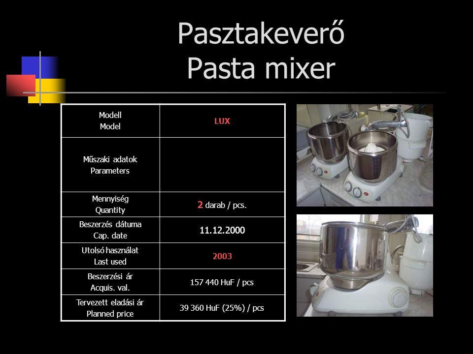 Pasztakeverő Pasta mixer Modell Model LUX Műszaki adatok Parameters Mennyiség Quantity 2 darab / pcs. Beszerzés dátuma Cap. date 11.12.2000 Utolsó has