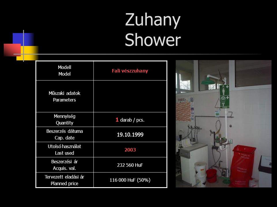 Zuhany Shower Modell Model Fali vészzuhany Műszaki adatok Parameters Mennyiség Quantity 1 darab / pcs. Beszerzés dátuma Cap. date 19.10.1999 Utolsó ha