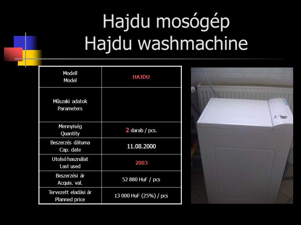 Hajdu mosógép Hajdu washmachine Modell Model HAJDU Műszaki adatok Parameters Mennyiség Quantity 2 darab / pcs. Beszerzés dátuma Cap. date 11.08.2000 U