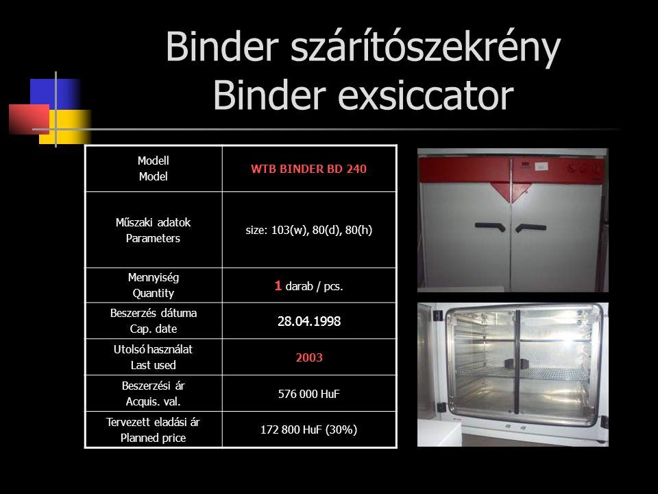 Binder szárítószekrény Binder exsiccator Modell Model WTB BINDER BD 240 Műszaki adatok Parameters size: 103(w), 80(d), 80(h) Mennyiség Quantity 1 darab / pcs.
