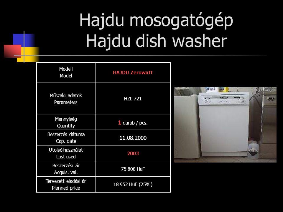 Hajdu mosogatógép Hajdu dish washer Modell Model HAJDU Zerowatt Műszaki adatok Parameters HZL 721 Mennyiség Quantity 1 darab / pcs. Beszerzés dátuma C