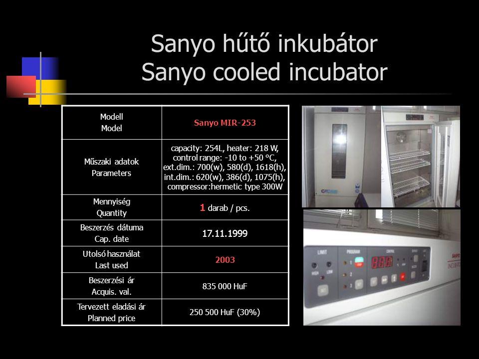 Sanyo hűtő inkubátor Sanyo cooled incubator Modell Model Sanyo MIR-253 Műszaki adatok Parameters capacity: 254L, heater: 218 W, control range: -10 to +50 °C, ext.dim.: 700(w), 580(d), 1618(h), int.dim.: 620(w), 386(d), 1075(h), compressor:hermetic type 300W Mennyiség Quantity 1 darab / pcs.