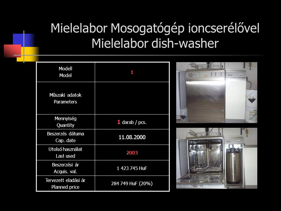 Mielelabor Mosogatógép ioncserélővel Mielelabor dish-washer Modell Model 1 Műszaki adatok Parameters Mennyiség Quantity 1 darab / pcs. Beszerzés dátum