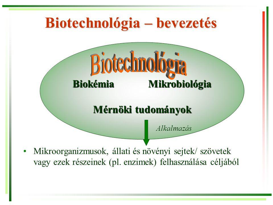 Biotechnológia – bevezetés Mikroorganizmusok, állati és növényi sejtek/ szövetek vagy ezek részeinek (pl. enzimek) felhasználása céljából BiokémiaMikr