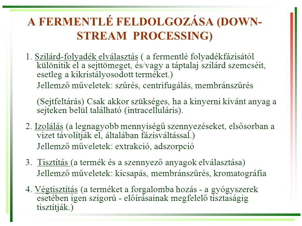 A FERMENTLÉ FELDOLGOZÁSA (DOWN- STREAM PROCESSING) 1. Szilárd-folyadék elválasztás ( a fermentlé folyadékfázisától különítik el a sejttömeget, és/vagy