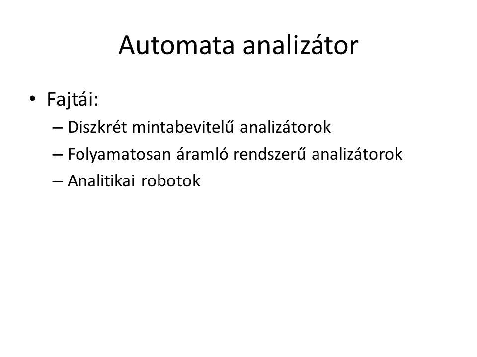 Automata analizátor Fajtái: – Diszkrét mintabevitelű analizátorok – Folyamatosan áramló rendszerű analizátorok – Analitikai robotok