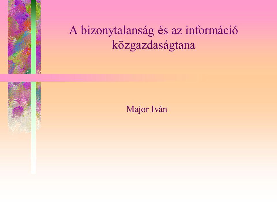 A bizonytalanság és az információ közgazdaságtana Major Iván