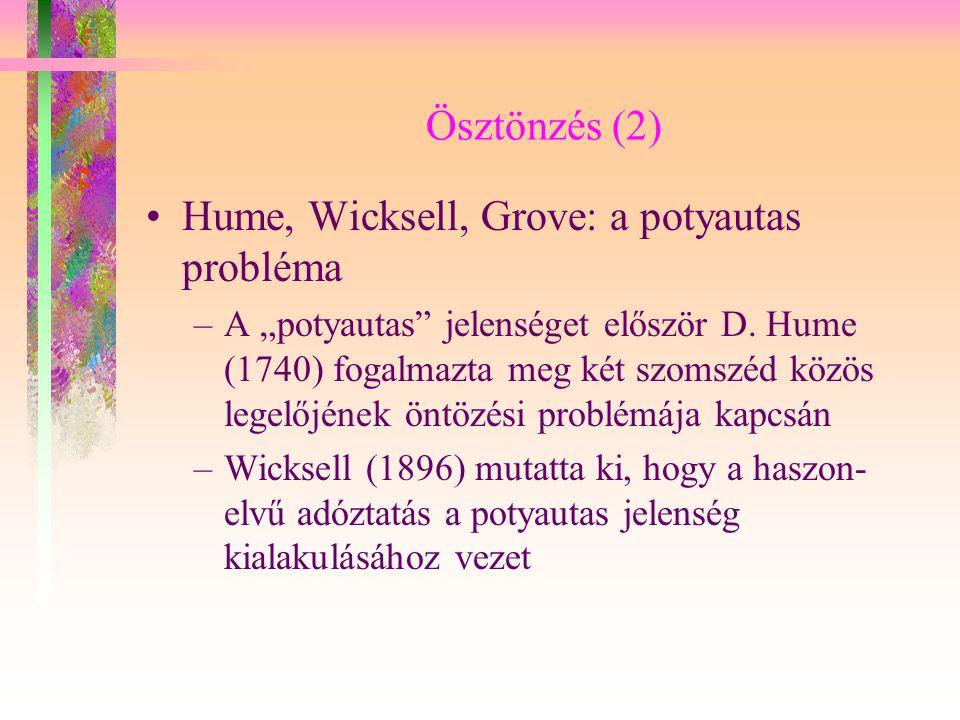 """Ösztönzés (2) Hume, Wicksell, Grove: a potyautas probléma –A """"potyautas"""" jelenséget először D. Hume (1740) fogalmazta meg két szomszéd közös legelőjén"""
