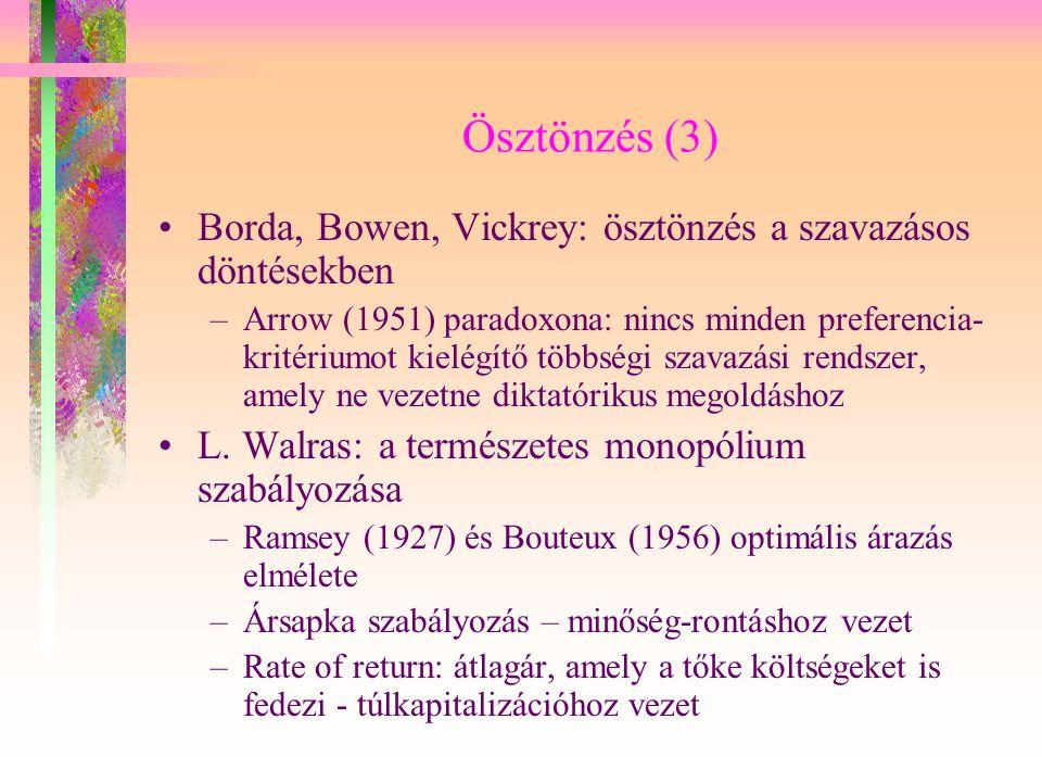 Ösztönzés (4) Knight, Arrow, Pauly: ösztönzés a biztosításban Sidgwick, Vickrey, Mirrlees: ösztönzés és újraelosztás Sidgwick (1883): a nagyobb egyenlőség kisebb elosztható jövedelmet eredményez, mert növeli a pihenés relatív hasznosságát a munkával szemben A munka kínálata nem megfigyelhető (és így nem kontrollálható) Vickrey (1945) és Mirrlees (1971) az adózást olyan játékként modellezték, amely a megbízó- ügynök probléma alapesete.