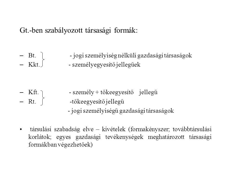 Gt.-ben szabályozott társasági formák: – Bt. - jogi személyiség nélküli gazdasági társaságok – Kkt. - személyegyesítő jellegűek – Kft. - személy + tők