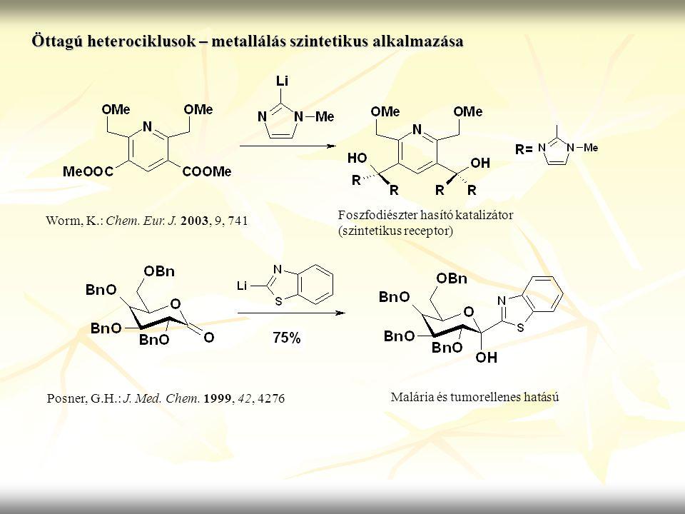 Öttagú heterociklusok – metallálás szintetikus alkalmazása Worm, K.: Chem. Eur. J. 2003, 9, 741 Posner, G.H.: J. Med. Chem. 1999, 42, 4276 Foszfodiész