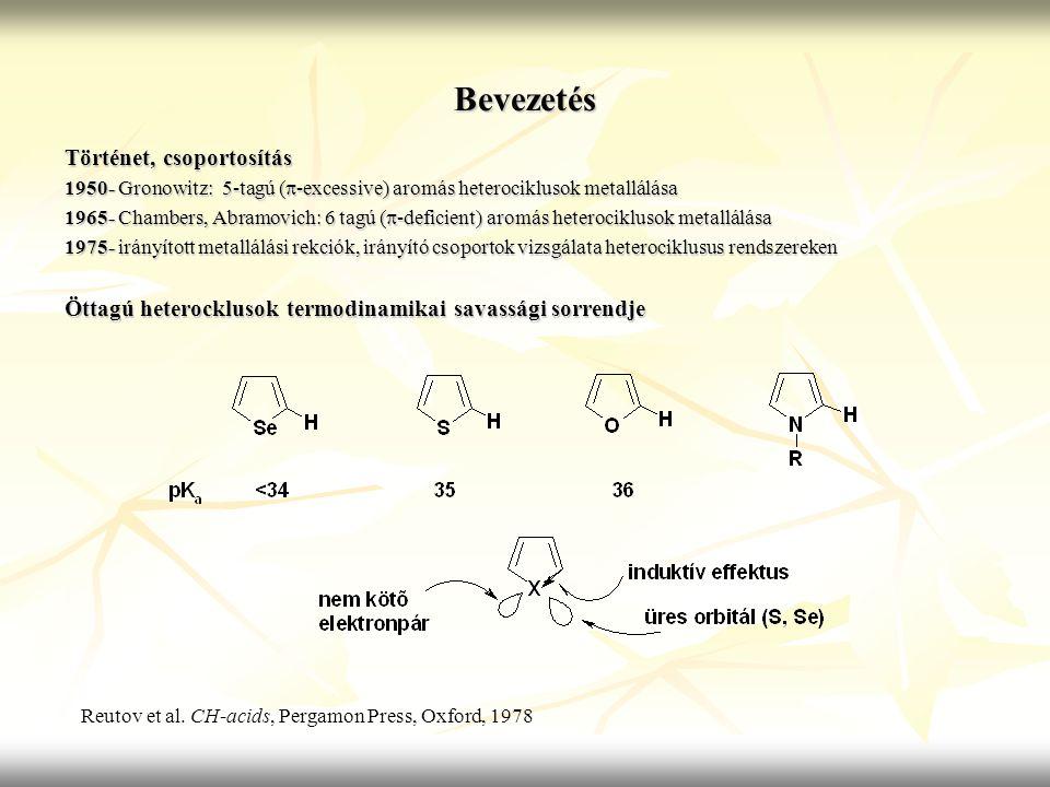 Bevezetés Történet, csoportosítás 1950- Gronowitz: 5-tagú (  -excessive) aromás heterociklusok metallálása 1965- Chambers, Abramovich: 6 tagú (  -de