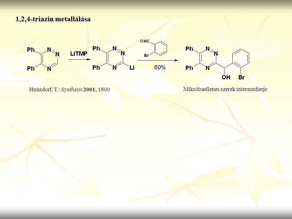 1,2,4-triazin metallálása Hunsdorf, T.: Synthesis 2001, 1800 Mikróbaellenes szerek intermedierje
