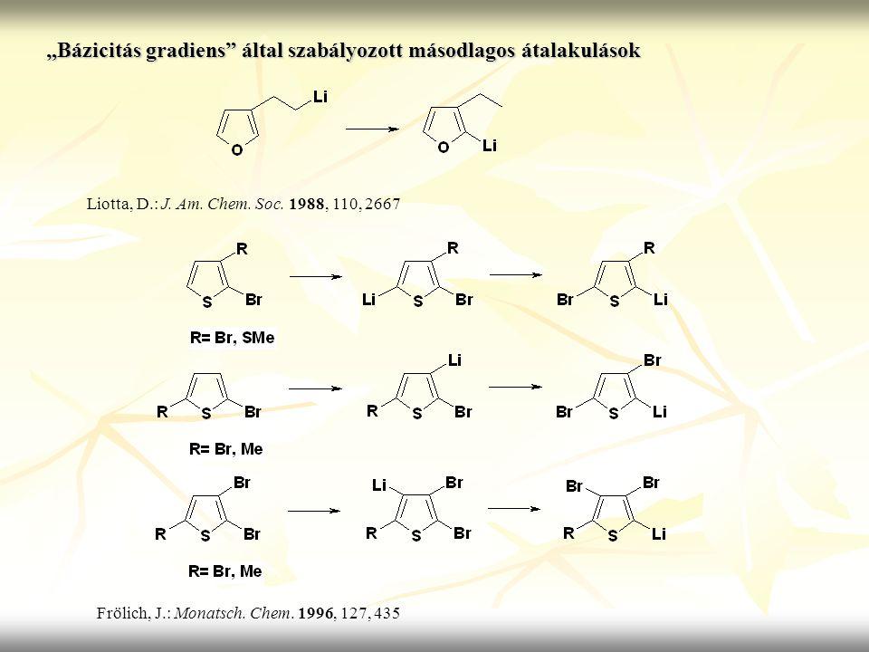 """""""Bázicitás gradiens"""" által szabályozott másodlagos átalakulások Liotta, D.: J. Am. Chem. Soc. 1988, 110, 2667 Frölich, J.: Monatsch. Chem. 1996, 127,"""