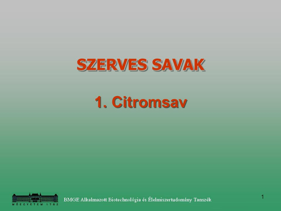 1 SZERVES SAVAK SZERVES SAVAK 1. Citromsav