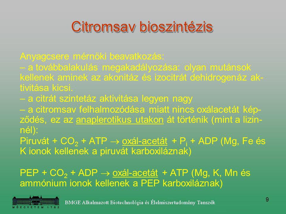 9 Anyagcsere mérnöki beavatkozás: – a továbbalakulás megakadályozása: olyan mutánsok kellenek aminek az akonitáz és izocitrát dehidrogenáz ak- tivitás