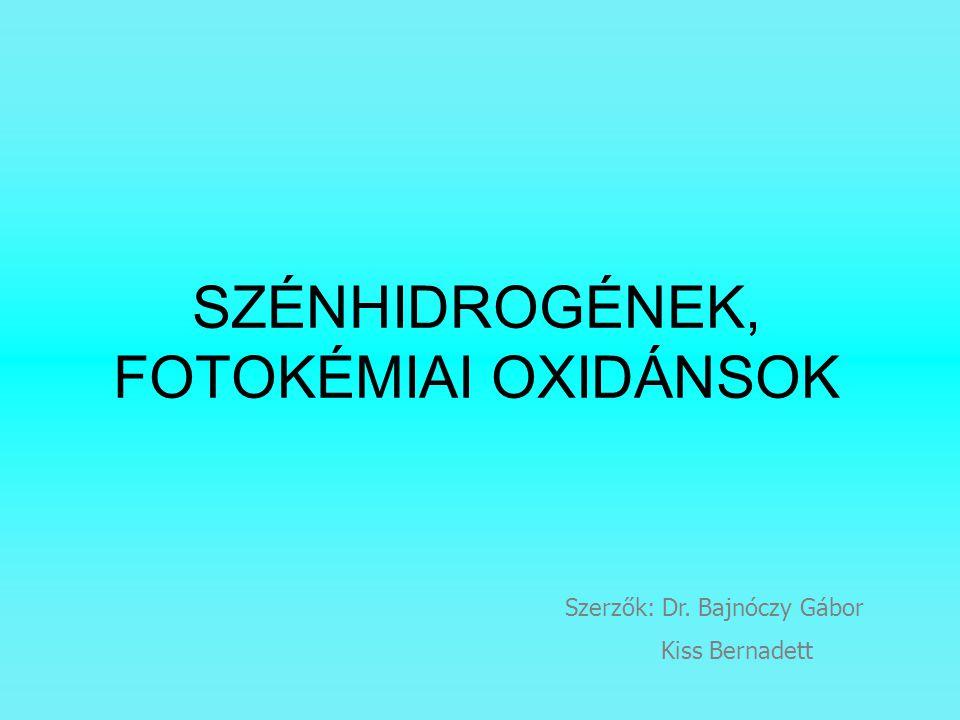 SZÉNHIDROGÉNEK, FOTOKÉMIAI OXIDÁNSOK Szerzők: Dr. Bajnóczy Gábor Kiss Bernadett