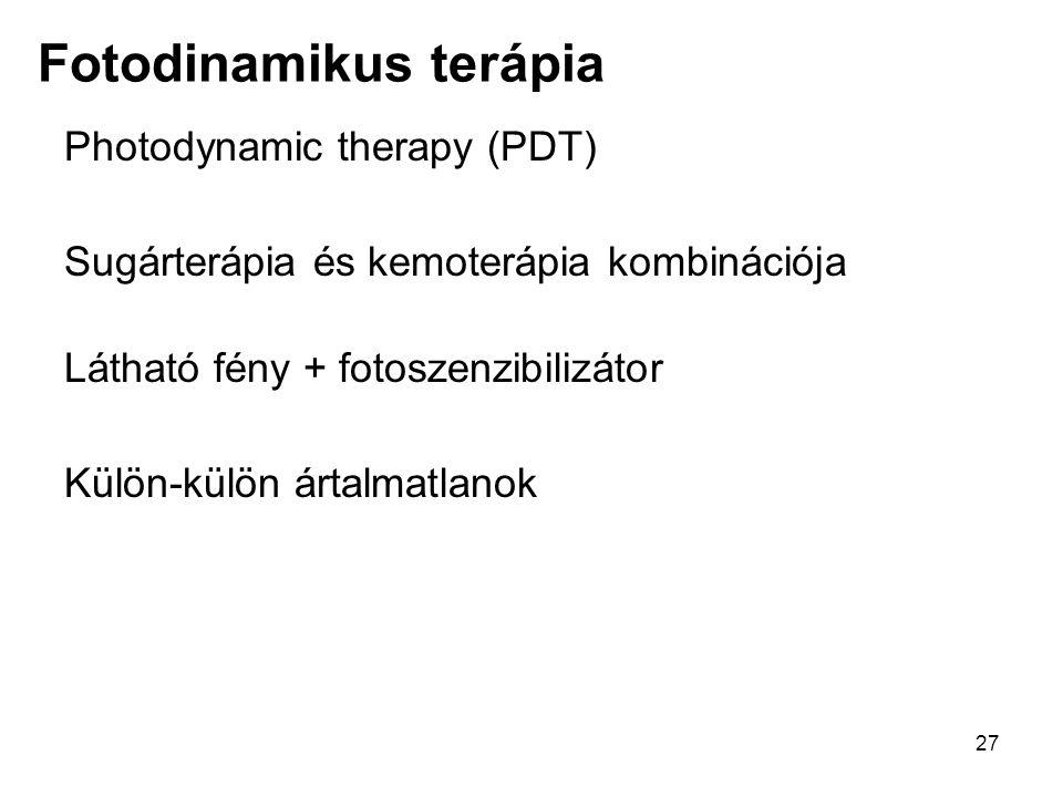 27 Fotodinamikus terápia Photodynamic therapy (PDT) Sugárterápia és kemoterápia kombinációja Látható fény + fotoszenzibilizátor Külön-külön ártalmatla