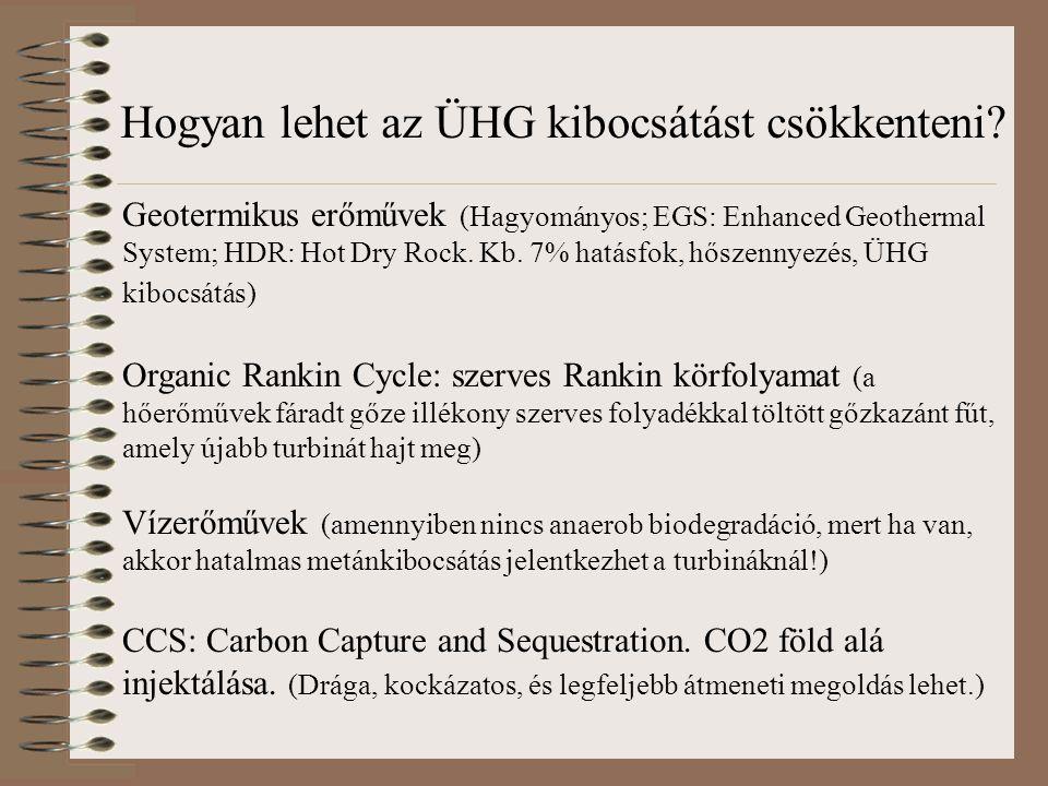 Geotermikus erőművek (Hagyományos; EGS: Enhanced Geothermal System; HDR: Hot Dry Rock. Kb. 7% hatásfok, hőszennyezés, ÜHG kibocsátás) Organic Rankin C