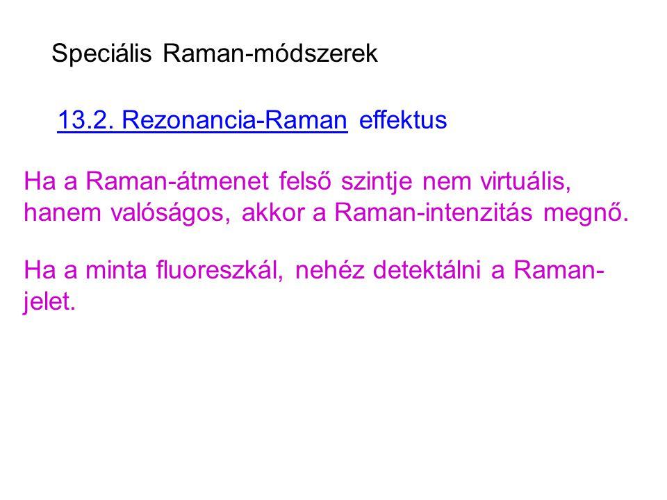 13.2. Rezonancia-Raman effektus Ha a Raman-átmenet felső szintje nem virtuális, hanem valóságos, akkor a Raman-intenzitás megnő. Speciális Raman-módsz