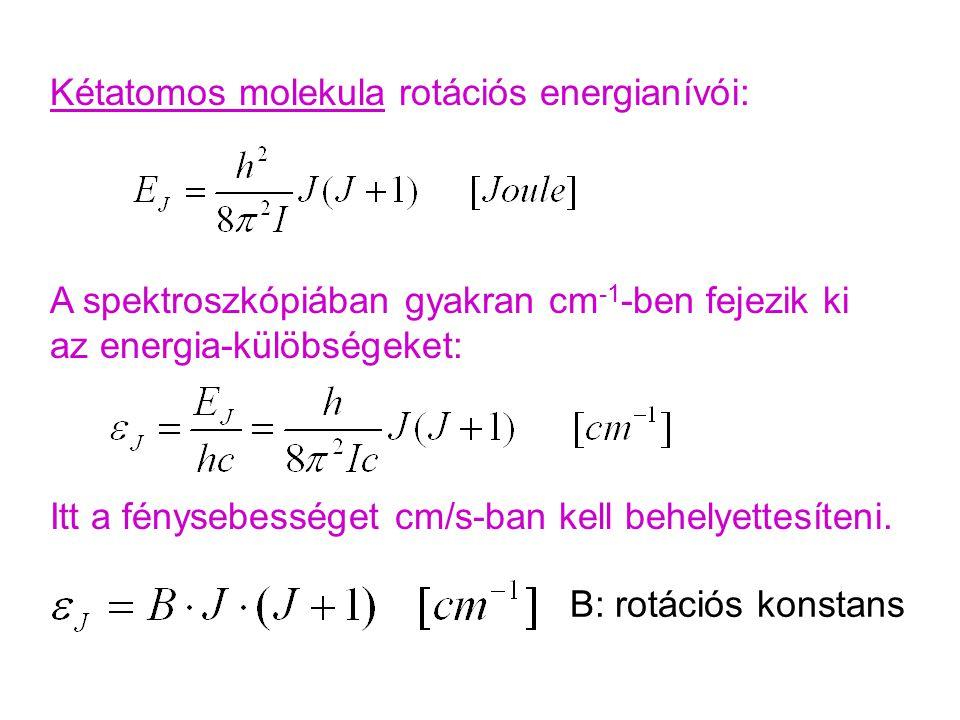 Kétatomos molekula rotációs energianívói: A spektroszkópiában gyakran cm -1 -ben fejezik ki az energia-külöbségeket: Itt a fénysebességet cm/s-ban kel