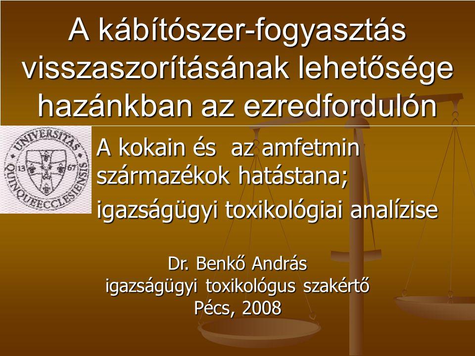 A kábítószer-fogyasztás visszaszorításának lehetősége hazánkban az ezredfordulón A kokain és az amfetmin származékok hatástana; igazságügyi toxikológiai analízise Dr.