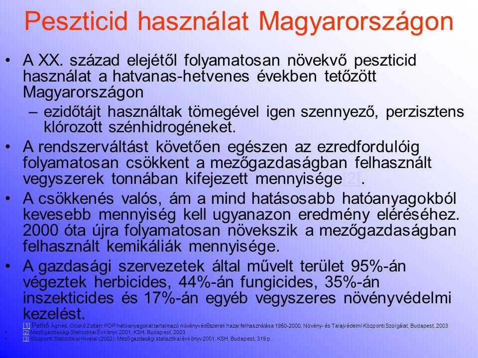 Tények és problémák A peszticid használat folyamatosan csökken Magyarországon tonnában kifejezve –hatóanyagok fejlődnek Vegyipar ellenérdekelt Mezőgazdaság azt hiszi, hogy ellenérdekelt Alternatíva: bio termelés Nemzetközi peszticid kereskedelem –Mi a nyugaton betiltottat kapjuk, közben keletre exportáljuk a nálunk betiltottat Régebben évente 200-300, manapság 100-150 öngyilkosságot követnek el évente peszticidekkel
