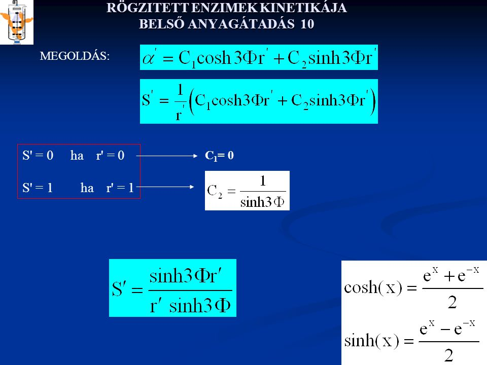 RÖGZITETT ENZIMEK KINETIKÁJA BELSŐ ANYAGÁTADÁS 10 MEGOLDÁS: S = 0 ha r = 0 S = 1 ha r = 1 C 1 = 0