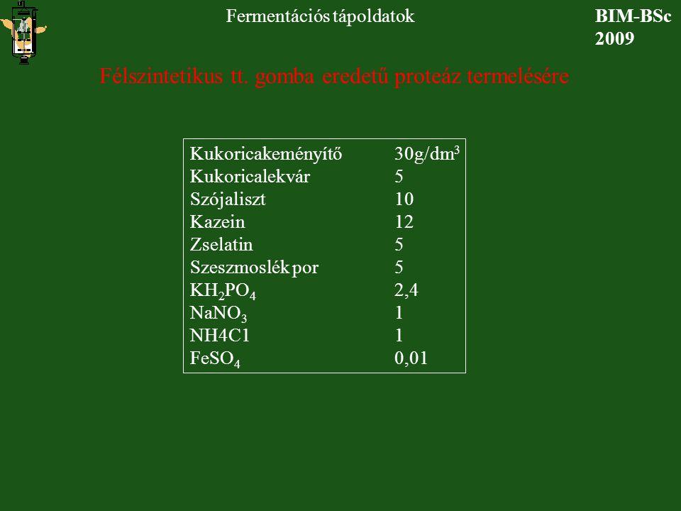BIM-BSc 2009 Fermentációs tápoldatok Félszintetikus tt. gomba eredetű proteáz termelésére Kukoricakeményítő30g/dm 3 Kukoricalekvár5 Szójaliszt10 Kazei