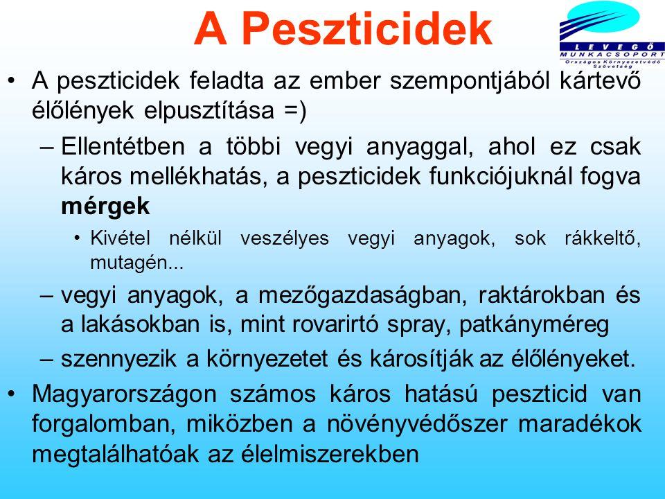 A Peszticidek A peszticidek feladta az ember szempontjából kártevő élőlények elpusztítása =) –Ellentétben a többi vegyi anyaggal, ahol ez csak káros mellékhatás, a peszticidek funkciójuknál fogva mérgek Kivétel nélkül veszélyes vegyi anyagok, sok rákkeltő, mutagén...