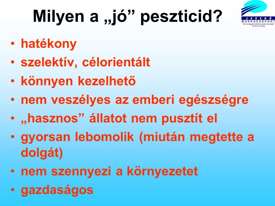 A leggyakrabban használt peszticidek Magyarországon Herbicidek: acetochlor, metolachlor, atrazine (mind problémás) Fungicidek: cooper / réz, sulphur / kén, carbendazim, mancozeb, captan (Bayer: Orthocid) Talaj fertőtlenítő: terbufos Leginkább a következő anyagokat kell betiltani: atrazine, dichlovos, endosulfan, parathion-methyl, cholpyrifos, cypermethrin, dimethoate, aldicarb, carbofuran, diuron, linuron, malathion, methomyl, permethrin, trifluralin, carbaryl, cyanazine, diazinon, fenitrothion, fenthion, maneb, zineb, alachlor, benomyl, bifenthrin, cooper-oxichlrid, mancozeb, metiram, phosmet, pirimicarb, simazine, thiram, triadimefon, ziram, captan
