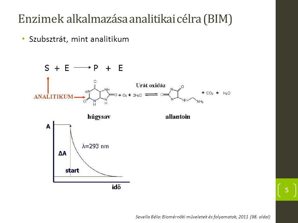 Enzimek alkalmazása analitikai célra (BIM) Szubsztrát, mint analitikum 5 Sevella Béla: Biomérnöki műveletek és folyamatok, 2011 (98. oldal)