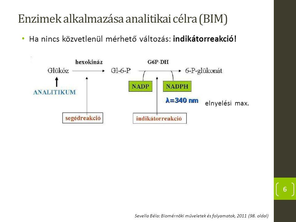 Enzimek alkalmazása analitikai célra (BIM) Ha nincs közvetlenül mérhető változás: indikátorreakció! 6 elnyelési max. Sevella Béla: Biomérnöki művelete