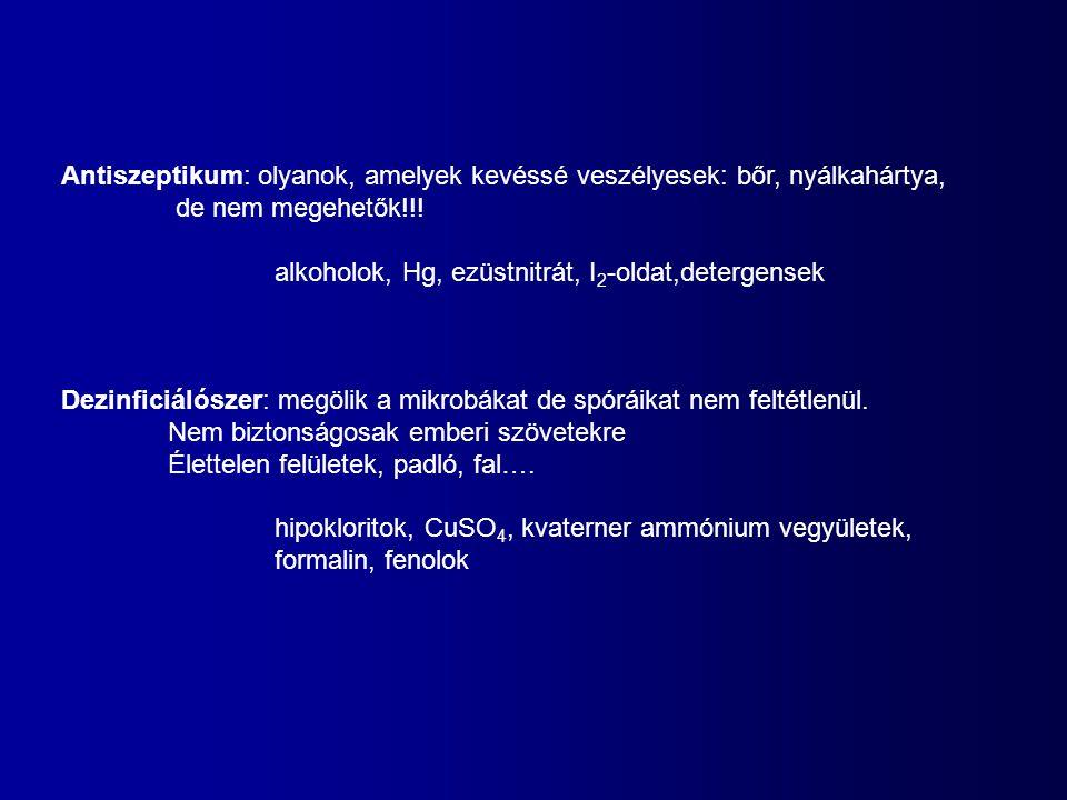 Antiszeptikum: olyanok, amelyek kevéssé veszélyesek: bőr, nyálkahártya, de nem megehetők!!.