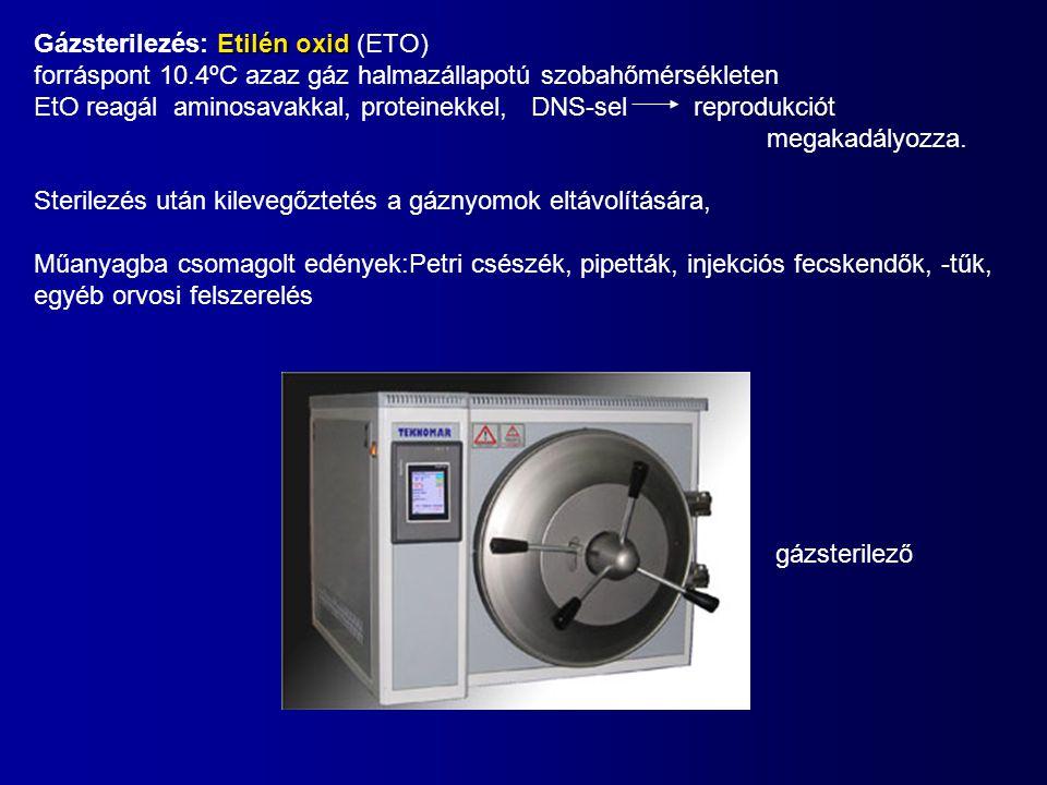 Etilén oxid Gázsterilezés: Etilén oxid (ETO) forráspont 10.4ºC azaz gáz halmazállapotú szobahőmérsékleten EtO reagál aminosavakkal, proteinekkel, DNS-sel reprodukciót megakadályozza.