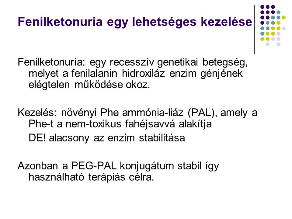 Fenilketonuria egy lehetséges kezelése Fenilketonuria: egy recesszív genetikai betegség, melyet a fenilalanin hidroxiláz enzim génjének elégtelen műkö