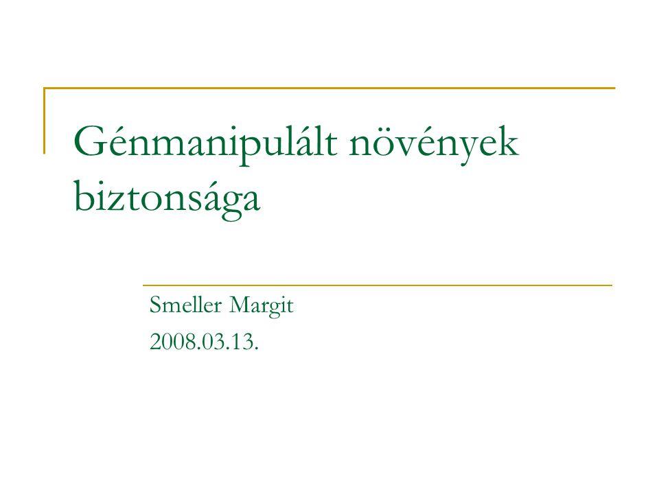 Génmanipulált növények biztonsága Smeller Margit 2008.03.13.
