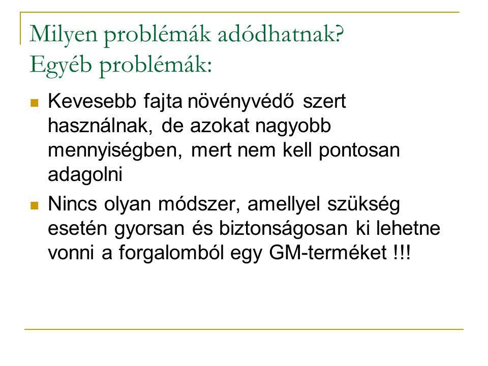 Néhány példa Magas metionin-tartalmú GM-szója Metionin esszenciális aminosav Brazil dió metionin-dús fehérjéjét vitték át + allergiát kiváltó tulajdonságot is Hidegtűrő GM-paradicsom Tőkehal hidegtűrésért felelős génjét vitték át + allergiát kiváltó tulajdonságot is Sok béta-karotint tartalmazó GM-rizs (golden rice) DK-Ázsiában az A-vitamin hiány ellen.