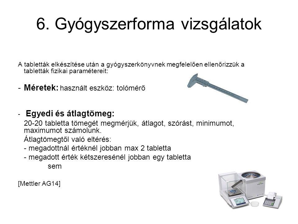 6. Gyógyszerforma vizsgálatok A tabletták elkészítése után a gyógyszerkönyvnek megfelelően ellenőrizzük a tabletták fizikai paramétereit: -Méretek: ha
